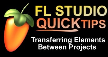 FL Studio Quick Tip Transferring Elements Between Projects