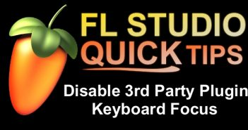 FL Studio Quick Tip: Disable Plugin Keyboard Focus