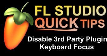 FL Studio Quick Tip: Disable Plugin Keyboard Focus