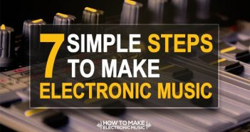 7 Simple Steps to Make Electronic Music